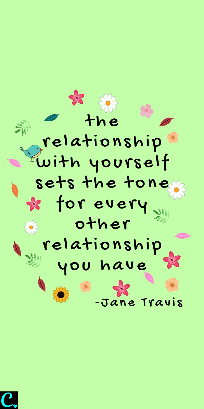 the relationship with yourself sets the tone for every other relationship you have, beautiful self care quote, self care tips you can start today! #positivequote #inspirational;quotes #selfcarequotes #selfcaretips #captivatingcrazy