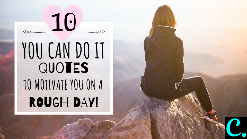 'You Can Do It' Quotes To Give You Strength When You're Having A Tough Day | Motivational Quotes To Help Your Personal Growth | Via https://captivatingcrazy.com | Inspirational #quotestatus.co #youcandoit