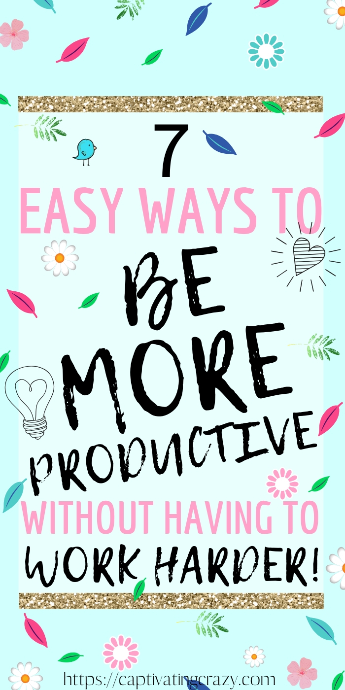 7 Incredibly Easy Ways To Get More Done Without Having To Work Harder! These best 7 productivity tips will help you learn how to be productive and work smarter, not harder! #productivity #productivitytips #worksmarternotharder #worksmarter