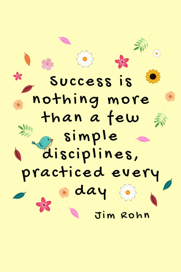 Success is nothing more than a few simple disciplines practiced everyday. Jim Rohn quote about success & habits for success | #successquote #success #successmindset #habitsofsuccessfulwomen