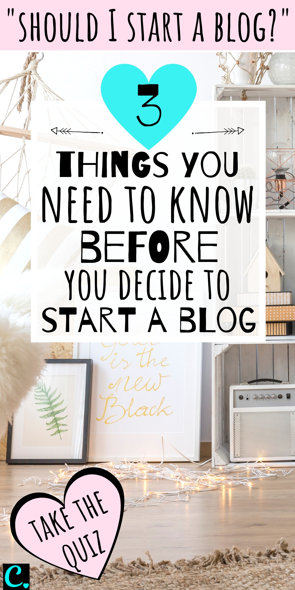 "If you're asking ""should I start a Blog?"" then you need to know these top 3 things before you decide to become a blogger! You can also take the fun blogging quiz to find out if you have what it takes to start, grow & maintain a successful blog! #startablog #captivatingcrazy"