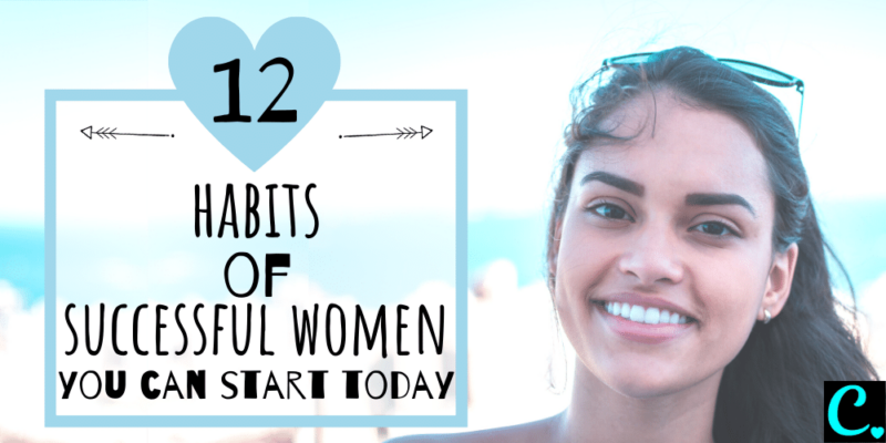 12 Habits Of Successful Women You Can Start Today!