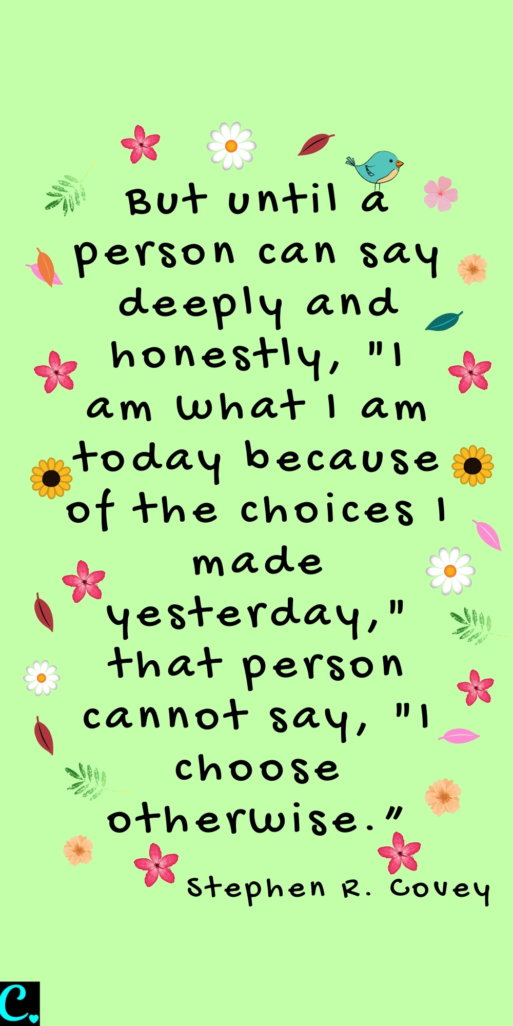 """But until a person can say deeply and honestly, ""I am what I am today because of the choices I made yesterday,"" that person cannot say, ""I choose otherwise."" #quotes quotes about choice"