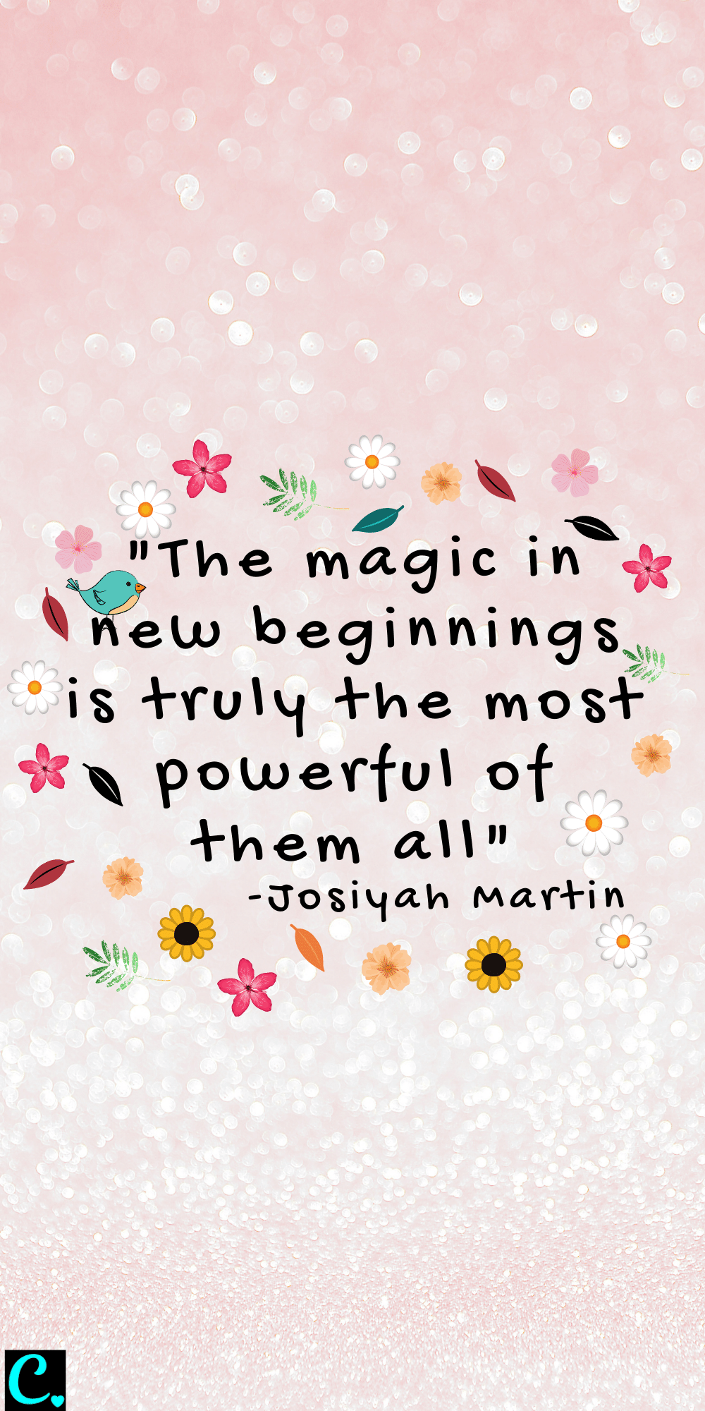"""""""The magic in new beginnings is truly the most powerful of them all"""" - Josiyah Martin"""