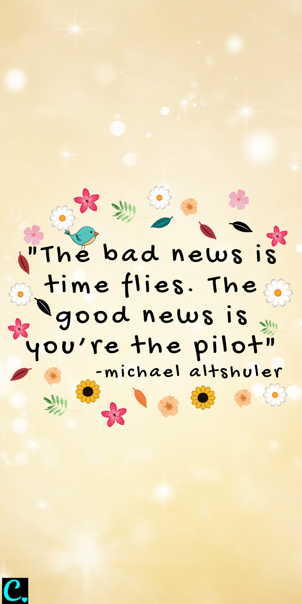 """""""The bad news is time flies. The good news is you're the pilot"""" - Michael Altshuler"""