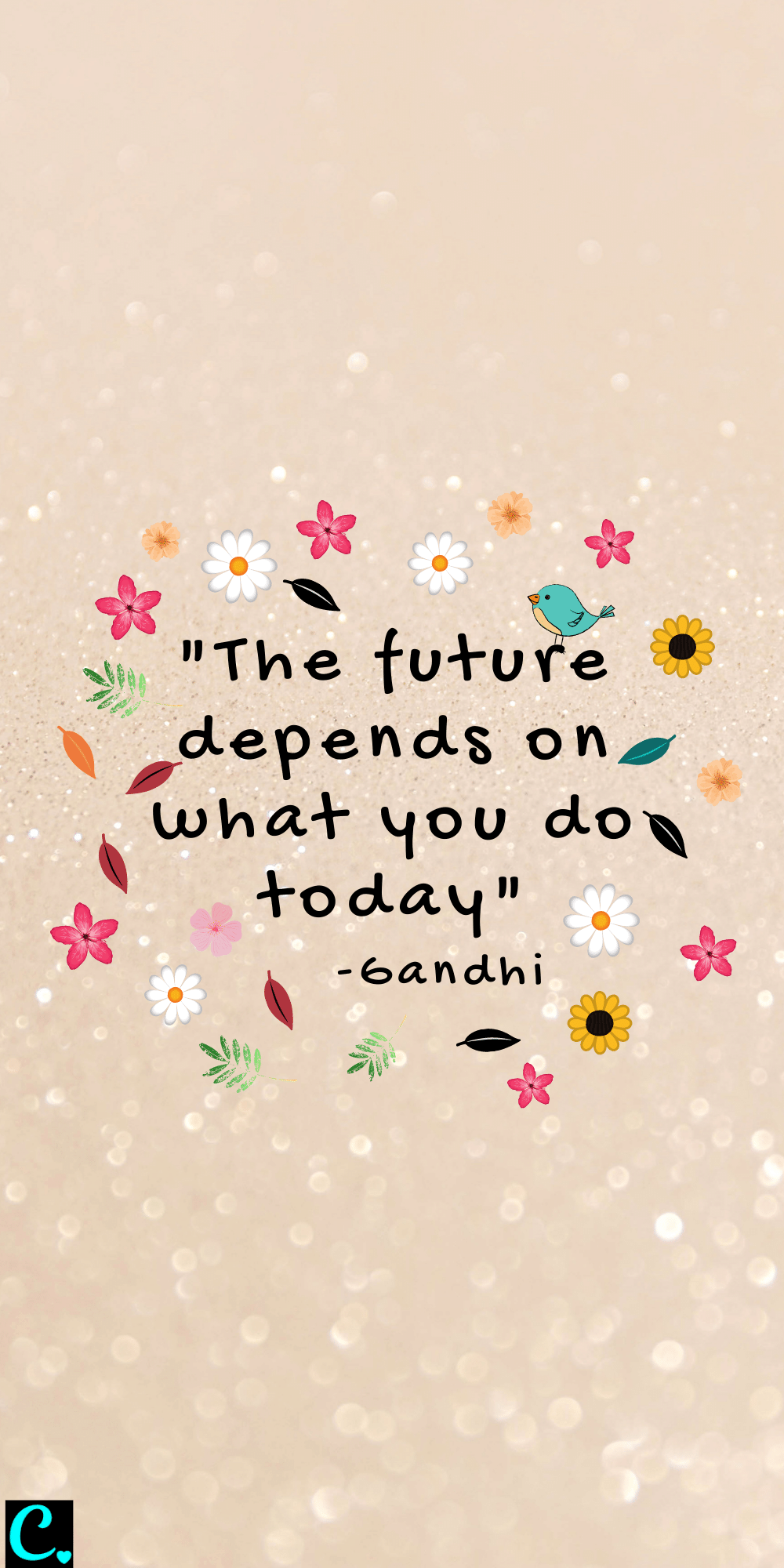 """""""The future depends on what you do today"""""""