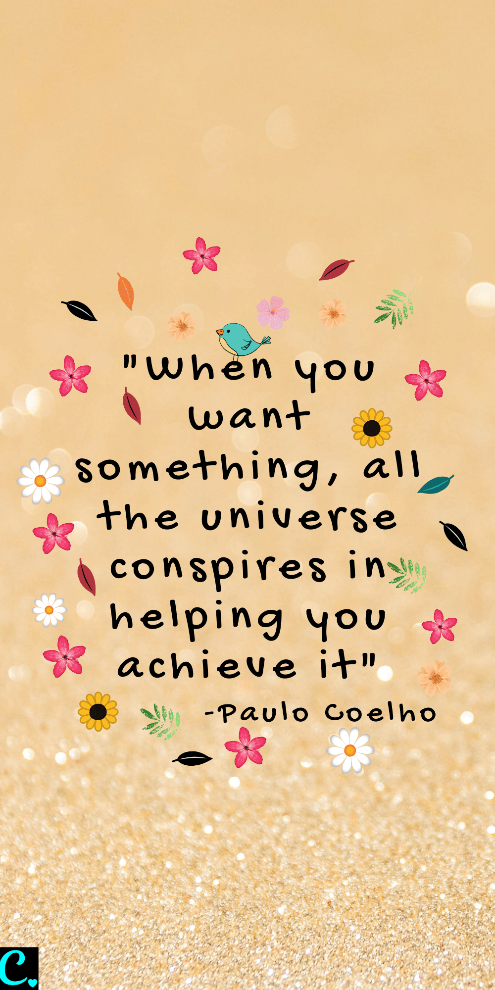 """""""When you want something, all the universe conspires in helping you achieve it"""""""