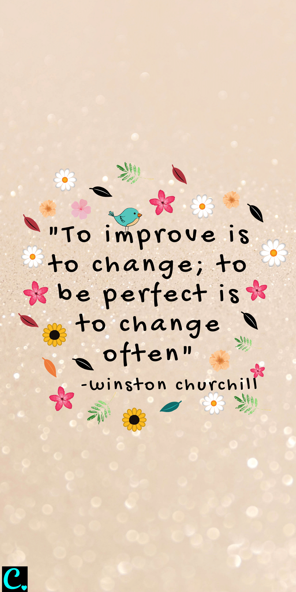 """""""To improve is to change; to be perfect is to change often"""" - Winston Churchill"""